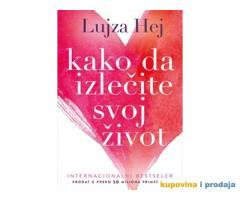 Knjiga Kako da izlecite svoj zivot, Lujza Hej